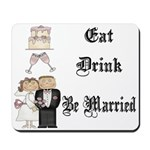 Eat, Drink, Be Married Mousepad