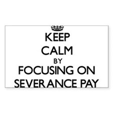 Keep Calm by focusing on Severance Pay Decal
