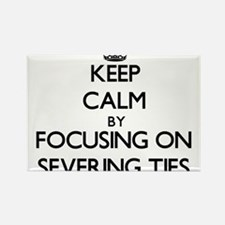 Keep Calm by focusing on Severing Ties Magnets