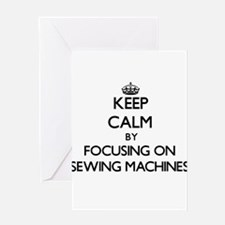 Keep Calm by focusing on Sewing Mac Greeting Cards