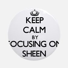 Keep Calm by focusing on Sheen Ornament (Round)