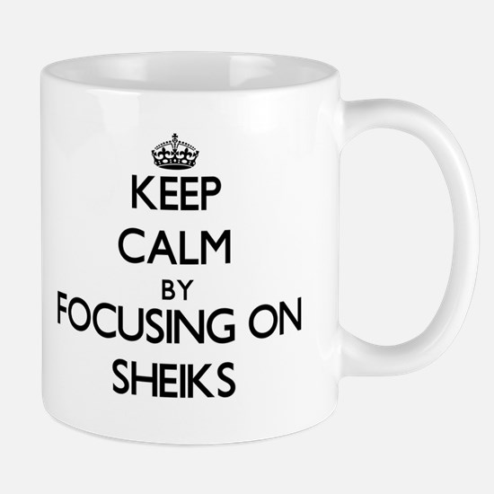 Keep Calm by focusing on Sheiks Mugs