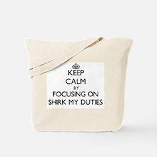 Keep Calm by focusing on Shirk My Duties Tote Bag