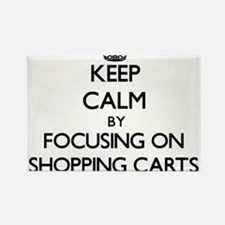 Keep Calm by focusing on Shopping Carts Magnets