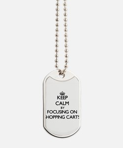 Keep Calm by focusing on Shopping Carts Dog Tags
