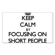 Keep Calm by focusing on Short People Decal