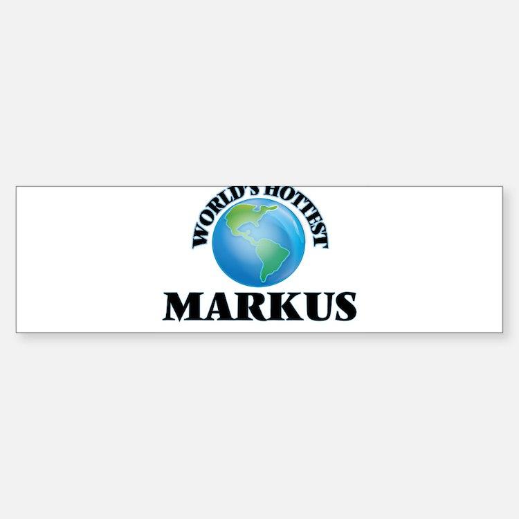 World's Hottest Markus Bumper Bumper Bumper Sticker