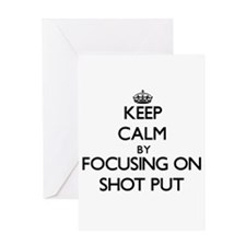 Keep Calm by focusing on Shot Put Greeting Cards