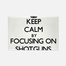 Keep Calm by focusing on Shotguns Magnets