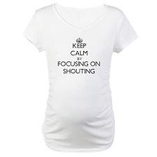 Keep Calm by focusing on Shoutin Shirt