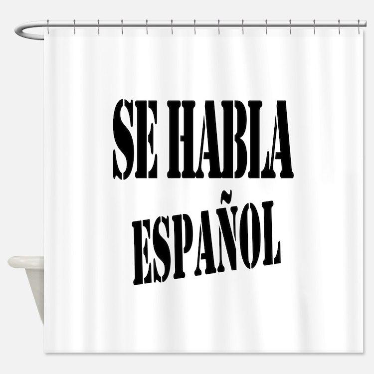 Se habla espanol - Spanish speaking Shower Curtain