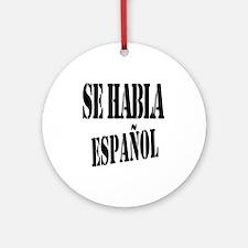 Se habla espanol - Spanish speaki Ornament (Round)