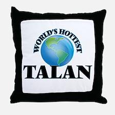 World's Hottest Talan Throw Pillow
