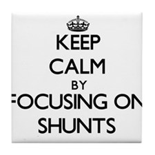 Keep Calm by focusing on Shunts Tile Coaster