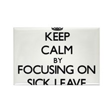 Keep Calm by focusing on Sick Leave Magnets