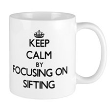 Keep Calm by focusing on Sifting Mugs
