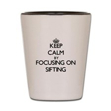Keep Calm by focusing on Sifting Shot Glass