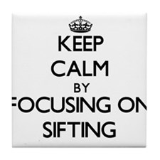 Keep Calm by focusing on Sifting Tile Coaster
