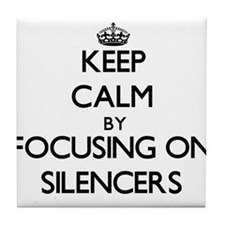 Keep Calm by focusing on Silencers Tile Coaster