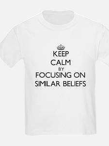 Keep Calm by focusing on Similar Beliefs T-Shirt