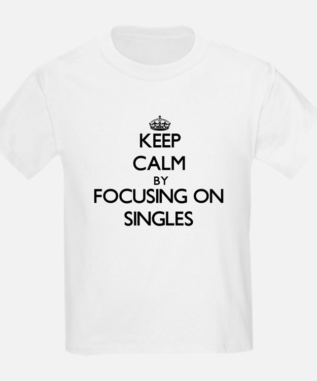 Keep Calm by focusing on Singles T-Shirt