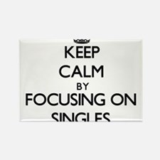 Keep Calm by focusing on Singles Magnets