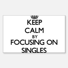 Keep Calm by focusing on Singles Decal