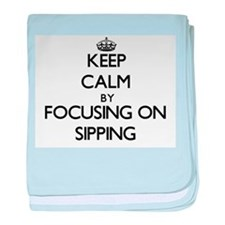 Keep Calm by focusing on Sipping baby blanket
