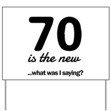 70 Is the New…What Was I Saying? Yard Sign