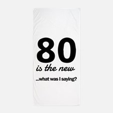 80 Is the New…What Was I Saying? Beach Towel