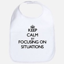 Keep Calm by focusing on Situations Bib