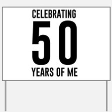 Celebrating 50 Years of Me Yard Sign