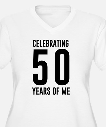 Celebrating 50 Years of Me Plus Size T-Shirt