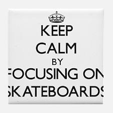 Keep Calm by focusing on Skateboards Tile Coaster
