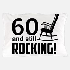 60 and Still Rocking! Pillow Case