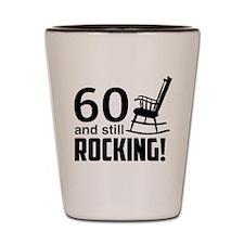 60 and Still Rocking! Shot Glass