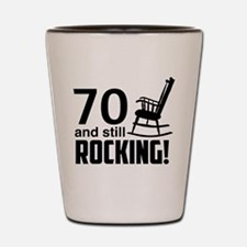 70 and Still Rocking! Shot Glass