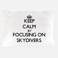 Keep Calm by focusing on Skydivers Pillow Case
