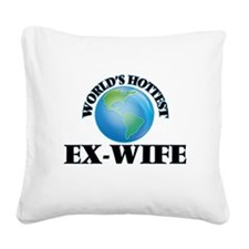 World's Hottest Ex-Wife Square Canvas Pillow