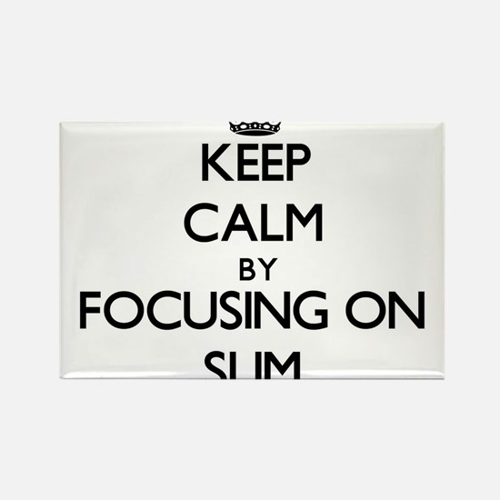 Keep Calm by focusing on Slim Magnets