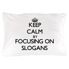 Keep Calm by focusing on Slogans Pillow Case