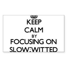 Keep Calm by focusing on Slow-Witted Decal