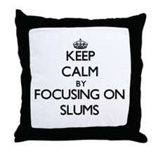 Keep Calm by focusing on Slums Throw Pillow