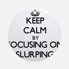 Keep Calm by focusing on Slurping Ornament (Round)