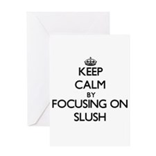 Keep Calm by focusing on Slush Greeting Cards