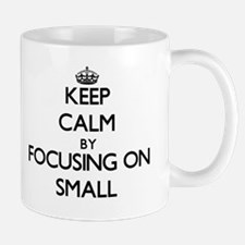 Keep Calm by focusing on Small Mugs