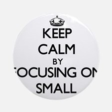 Keep Calm by focusing on Small Ornament (Round)