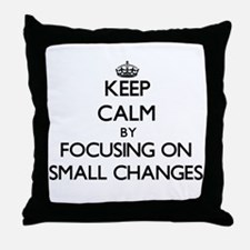 Keep Calm by focusing on Small Change Throw Pillow