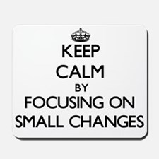 Keep Calm by focusing on Small Changes Mousepad