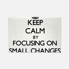 Keep Calm by focusing on Small Changes Magnets